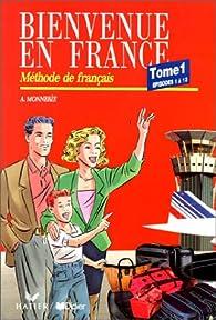 Bienvenue en France, tome 1 : Episodes 1 à 13. Méthode de français. par Annie Monnerie-Goarin