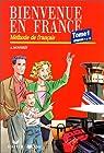Bienvenue en France, tome 1 : Episodes 1 à 13. Méthode de français. par Monnerie-Goarin