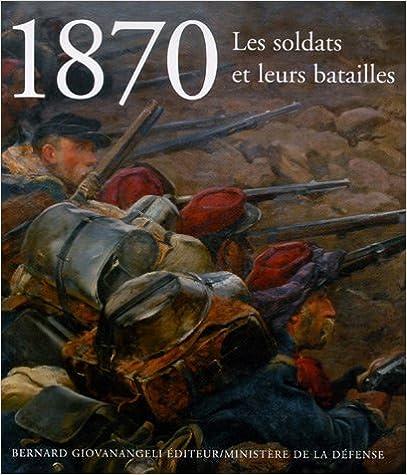 1870 - Les soldats et leurs batailles