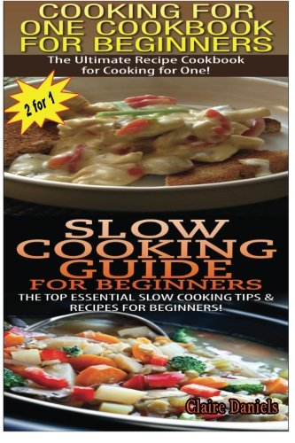 Cooking For One Cookbook For Beginners & Slow Cooking Guide For Beginners (Cook Books Box Set) (Volume 1) ebook