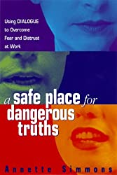 Safe Place for Dangerous Truths: Using Dialogue to Overcome Fear and Distrust at Work