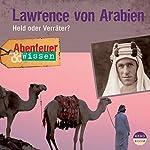 Lawrence von Arabien - Held oder Verräter? (Abenteuer & Wissen)   Robert Steudtner