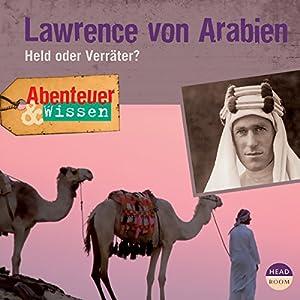 Lawrence von Arabien - Held oder Verräter? (Abenteuer & Wissen) Hörbuch