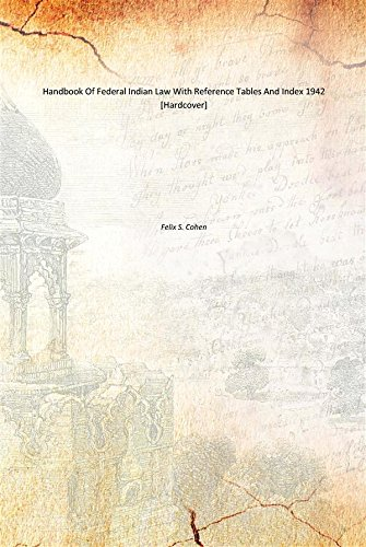 Handbook Of Federal Indian Law With Reference Tables And Index 1942 [Hardcover]