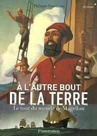 A l'autre bout de la Terre : Le tour du monde de Magellan par Philippe Nessmann
