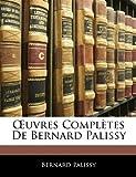 Uvres Complètes de Bernard Palissy, Bernard Palissy, 1144494176