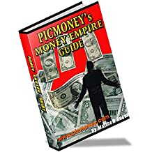 Picmoney's Step By Step Legitimate Money Empire Guide To Make Money Online From Work At Home Real Jobs: Best Trusted Tested Easy Ways Work At Home Secrets For Earn Money From Part Time Business, Jobs