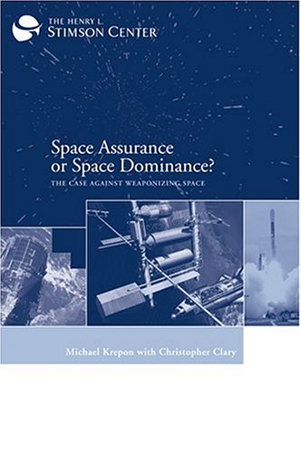 Space Assurance or Space Dominance: The Case Against Weaponizing Space