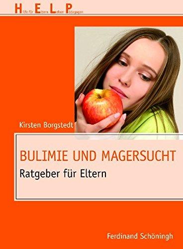 Bulimie und Magersucht . Ratgeber für Eltern (HELP - Hilfe für Eltern, Lehrer, Pädagogen)