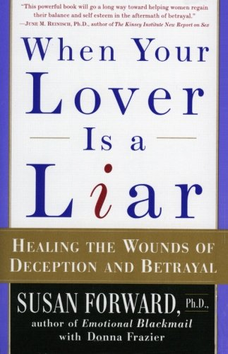 When Your Lover Is a Liar: Healing the Wounds of Deception