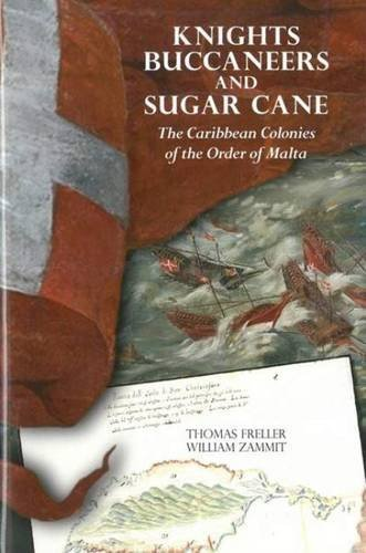 Knights, Buccaneers, and Sugar Cane: The Caribbean Colonies of the Order of Malta by Thomas Freller (2015-11-30)