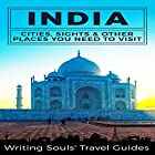 India: Cities, Sights & Other Places You Need to Visit Hörbuch von  Writing Souls' Travel Guides Gesprochen von: Chiquito Joaquim Crasto