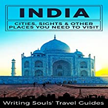 India: Cities, Sights & Other Places You Need to Visit Audiobook by  Writing Souls' Travel Guides Narrated by Chiquito Joaquim Crasto