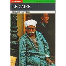 CAIRE (LE) : MILLE ET UNE VILLES