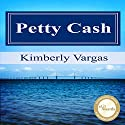 Petty Cash Audiobook by Kimberly Vargas Narrated by Paulina Older