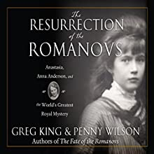 The Resurrection of the Romanovs: Anastasia, Anna Anderson, and the World's Greatest Royal Mystery Audiobook by Greg King, Penny Wilson Narrated by Peter Kenny
