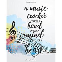 A music teacher takes a hand opens a mind & touches a heart: A music teacher takes a hand opens a mind & touches a heart