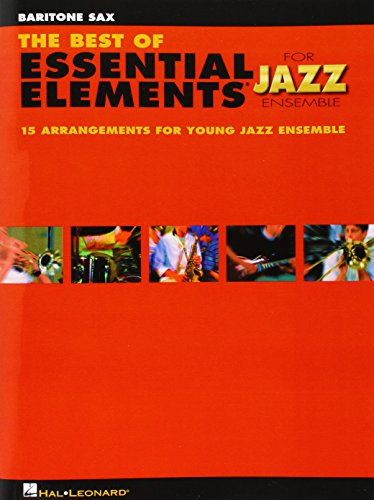 The Best of Essential Elements for Jazz Ensemble: 15 Selections from the Essential Elements for Jazz Ensemble Series - BARITONE SAX