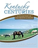 Kentucky Through the Centuries : A Collection of Documents and Essays, Cantrell, Doug and Holl, Richard, 075752012X