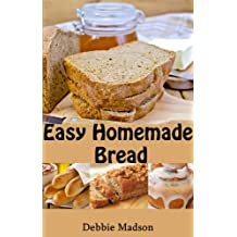 Easy Homemade Bread: 50 simple and delicious recipes (Bakery Cooking Series Book 2)