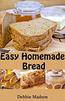 Easy Homemade Bread: 50 simple and delicious recipes ...
