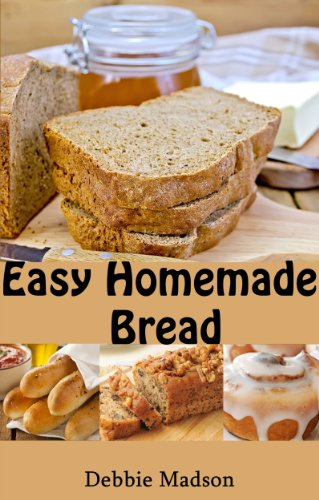 Easy Homemade Bread: 50 simple and delicious recipes (Bakery Cooking Series Book 2) by [Madson, Debbie]
