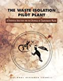 img - for The Waste Isolation Pilot Plant: A Potential Solution for the Disposal of Transuranic Waste book / textbook / text book