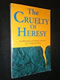 The Cruelty of Heresy: An Affirmation of Christian Orthodoxy