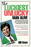 The Luckiest Unlucky Man Alive, Bill Goss, 0967605083
