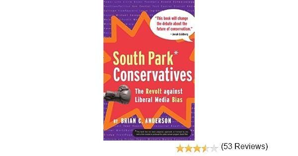 south park conservatives the revolt against liberal media bias south park conservatives the revolt against liberal media bias brian c anderson 9780895260192 com books