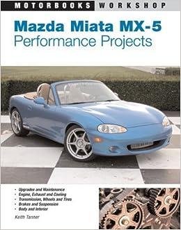 Mazda Miata MX-5 Performance Projects by Keith Tanner (Dec 14 2003): Amazon.com: Books
