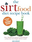 The Sirtfood Diet Recipe Book: Over 100 Delicious Calorie-Counted Recipes to Burn Fat, Lose Weight and Get Leaner!