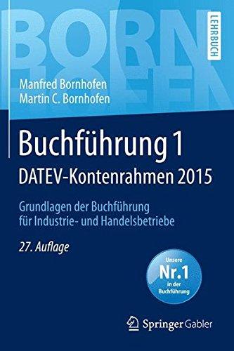 Buchführung 1 DATEV-Kontenrahmen 2015: Grundlagen der Buchführung für Industrie- und Handelsbetriebe (Bornhofen Buchführung 1 LB)