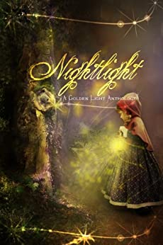 Nightlight: A Golden Light Anthology (A Golden Light Anthology Series Book 2) by [Prum, Deborah, Liesner, Delores, Collier, Christine, Sundwall, Susan, Tickner, Marion M. , Amadeo, Diana M. , Stevens, Colin, Fields, Jennifer B., Chriscoe, Sharon]