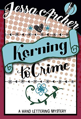 Kerning to Crime (Hand Lettering Mystery Book 3) by [Archer, Jessa]