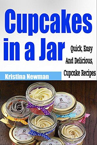 Cupcakes in a Jar: Quick & Easy, Delicious Mason Jar Cupcake Recipes (Desserts, Mason Jar, Cake)