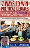 img - for 7 Ways To Win Political Debates with your Liberal Family and Friends: And still keep them as family and friends book / textbook / text book