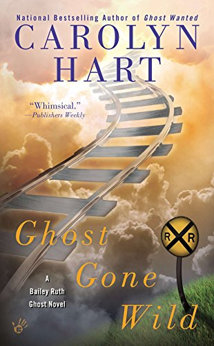 Ghost Gone Wild (A Bailey Ruth Ghost Novel)