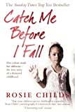 download ebook catch me before i fall: her colour made her different - the true story of a shattered childhood by rosie childs (2007-04-05) pdf epub
