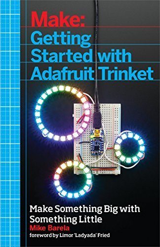Make: Getting Started with Adafruit Trinket: 15 Projects with the Low-Cost AVR ATtiny85 Board 1st edition by Barela, Mike (2014) Paperback
