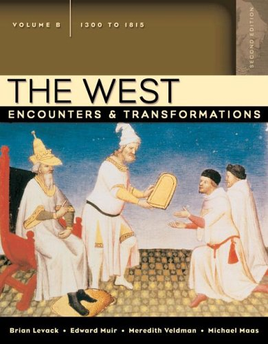 The West: Encounters & Transformations, Volume B (1300-1815) (2nd Edition)