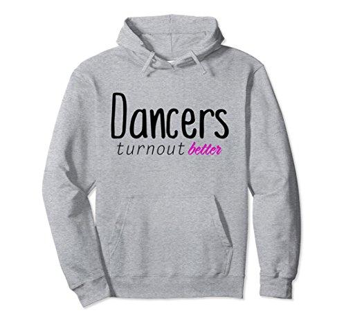 Unisex Dancers Turn Out Better Dance Hoodie Ballet Statement Tee Medium Heather Grey (Dance T-shirt Sweatshirt)