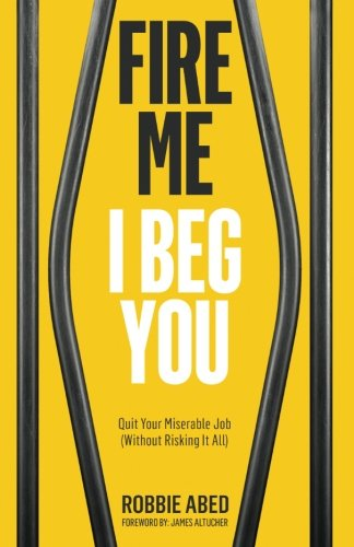 Fire Me I Beg You: Quit Your Miserable Job (Without Risking it All) (Best Career Change Jobs)