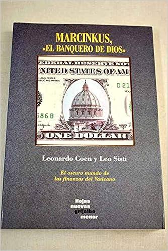 Marcinkus El Banquero De Dios El Oscuro Mundo De Las Finanzas Del Vaticano Coen Leonardo 9788425323997 Amazon Com Books