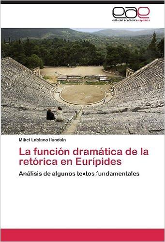 La función dramática de la retórica en Eurípides: Análisis de algunos textos fundamentales