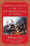 Horrors of Slavery : Or, the American Tars in Tripoli, , 0813544122