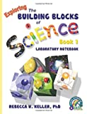 Exploring the Building Blocks of Science Book 1 Laboratory Notebook, Rebecca W. Keller, 1936114313