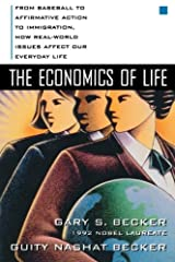The Economics of Life: From Baseball to Affirmative Action to Immigration, How Real-World Issues Affect Our Everyday Life Paperback