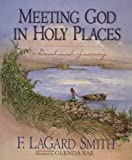 Meeting God in Holy Places, F. LaGard Smith, 1565075218