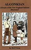 img - for Algonkian: Lifestyle of the New England Indians Illustrated book / textbook / text book